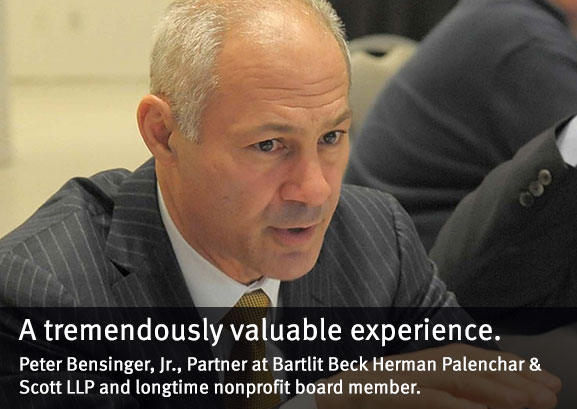 A tremendously valuable experience. Peter Bensinger, Jr., Partner at Bartlit Beck Herman Palenchar & Scott LLP and longtime nonprofit board member.
